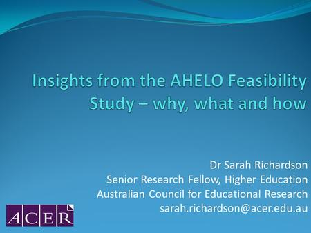 Dr Sarah Richardson Senior Research Fellow, Higher Education Australian Council for Educational Research
