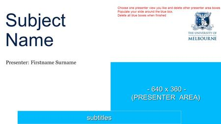 - 640 x 360 - - 640 x 360 - (PRESENTER AREA) Subject Name Presenter: Firstname Surname subtitles Choose one presenter view you like and delete other presenter.