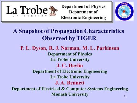 1 Department of Physics Department of Electronic Engineering A Snapshot of Propagation Characteristics Observed by TIGER P. L. Dyson, R. J. Norman, M.
