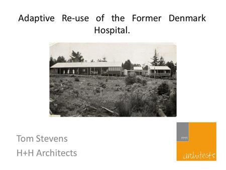 Adaptive Re-use of the Former Denmark Hospital. Tom Stevens H+H Architects.