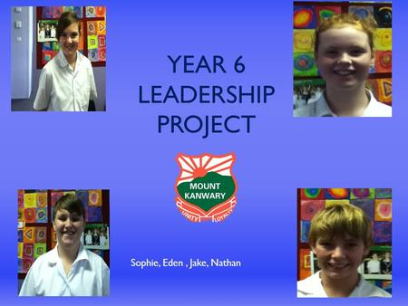 YEAR 6 LEADERSHIP PROJECT Sophie, Eden, Jake, Nathan.