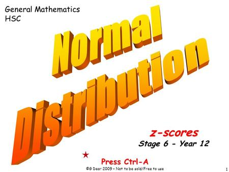 1 Press Ctrl-A ©G Dear 2009 – Not to be sold/Free to use z-scores Stage 6 - Year 12 General Mathematics HSC.