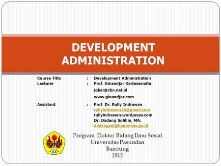 Course Title Lecturer :::: Development Administration Prof. Ginandjar Kartasasmita  Assistant:Prof. Dr. Rully Indrawan.