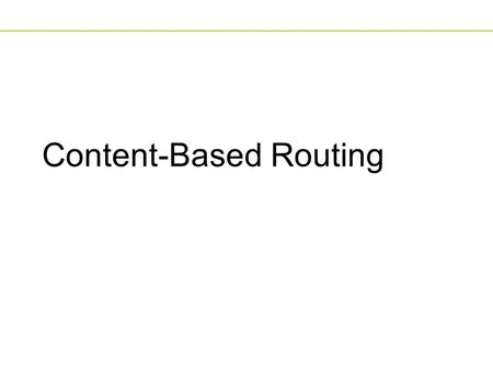 Content-Based Routing. Asynchronous Middleware© Gero Mühl2 The Need for a Distributed Implementation  Disadvantages of a centralized notification service.