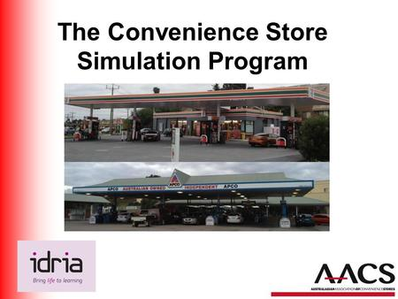 The Convenience Store Simulation Program. Why this program? Clearly identified need in the marketplace Recognised skill gap amongst staff Need to make.