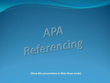 [View this presentation in Slide Show mode]. Outline of Presentation: Frequently Asked Questions 3 Steps in Referencing In-Text References: rules and.