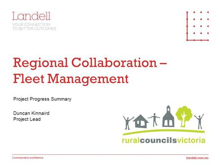 Commercial in confidence Regional Collaboration – Fleet Management Project Progress Summary Duncan Kinnaird Project Lead.