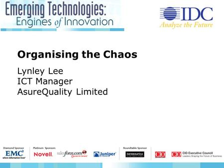 Organising the Chaos Lynley Lee ICT Manager AsureQuality Limited.