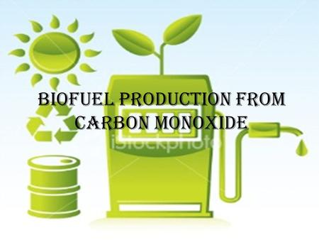 Biofuel Production from Carbon monoxide. Homepage 1.Background 2.Executive Summary 3.Introduction 2.Executive Summary 3.Introduction 4.Summary 4.1 Article.