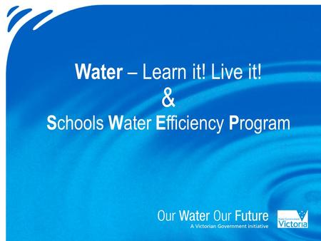 Water – Learn it! Live it! & S chools W ater E fficiency P rogram.