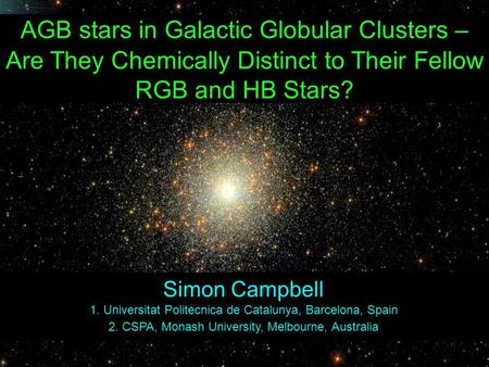 AGB stars in Galactic Globular Clusters – Are They Chemically Distinct to Their Fellow RGB and HB Stars? M5: SDSS Simon Campbell 1. Universitat Politecnica.