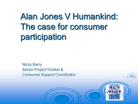 Alan Jones V Humankind: The case for consumer participation Nicky Barry Senior Project Worker & Consumer Support Coordinator.