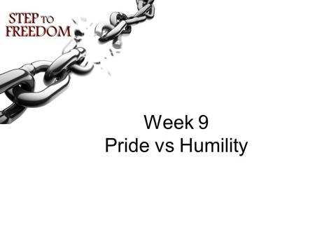 Week 9 Pride vs Humility. Dear heavenly Father, You have said that pride goes before destruction and an arrogant spirit before stumbling. I confess that.