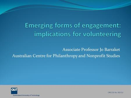 Queensland University of Technology CRICOS No. 00213J Associate Professor Jo Barraket Australian Centre for Philanthropy and Nonprofit Studies.