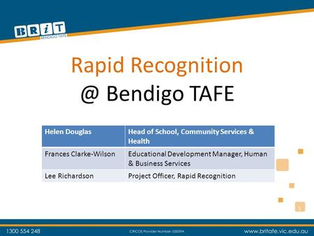 Rapid Bendigo TAFE Helen DouglasHead of School, Community Services & Health Frances Clarke-WilsonEducational Development Manager, Human &