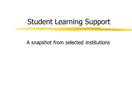 Student Learning Support A snapshot from selected institutions.