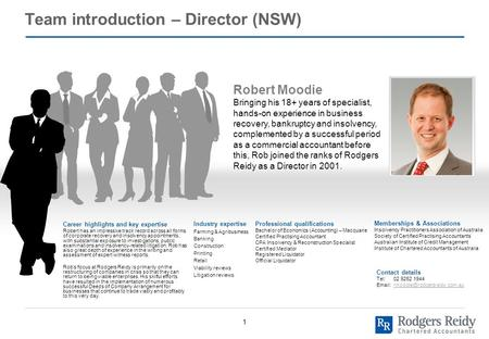 1 Team introduction – Director (NSW) Robert Moodie Bringing his 18+ years of specialist, hands-on experience in business recovery, bankruptcy and insolvency,