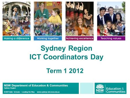NSW Department of Education & Communities Sydney Region NSW Public Schools – Leading the Way www.sydneyr.det.nsw.edu.au Sydney Region ICT Coordinators.
