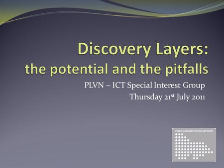 PLVN – ICT Special Interest Group Thursday 21 st July 2011.
