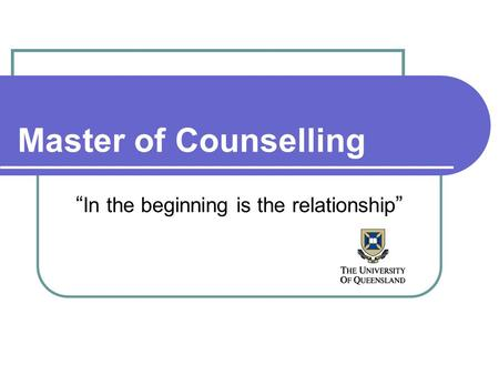 "Master of Counselling "" In the beginning is the relationship """