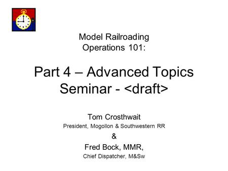 Model Railroading Operations 101: Part 4 – Advanced Topics Seminar - Tom Crosthwait President, Mogollon & Southwestern RR & Fred Bock, MMR, Chief Dispatcher,