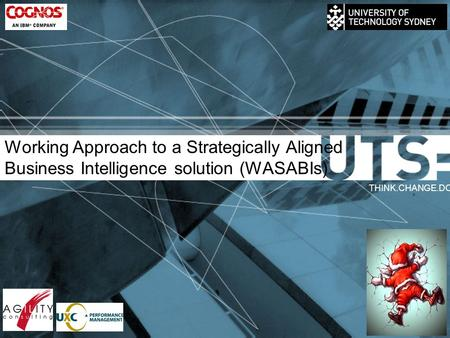 Working Approach to a Strategically Aligned Business Intelligence solution (WASABIs) THINK.CHANGE.DO.