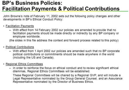 John Browne's note of February 11, 2002 sets out the following policy changes and other developments in BP's Ethical Conduct Policy: Facilitation Payments.