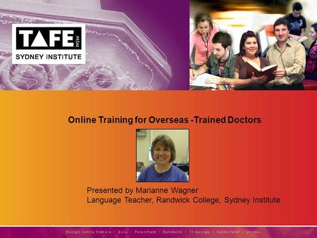 Presented by Marianne Wagner Language Teacher, Randwick College, Sydney Institute Online Training for Overseas -Trained Doctors.