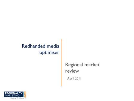 Redhanded media optimiser Regional market review April 2011.