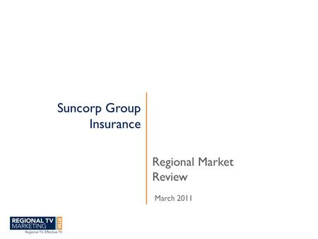 Suncorp Group Insurance Regional Market Review March 2011.