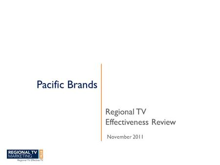 Pacific Brands Regional TV Effectiveness Review November 2011.