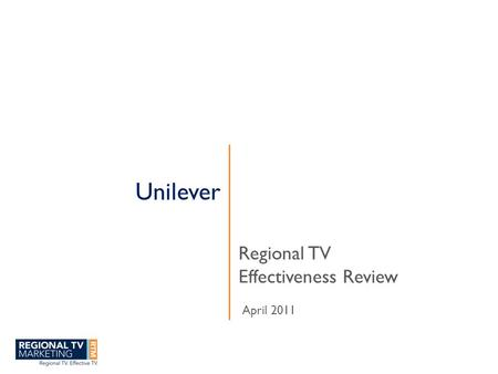 Unilever Regional TV Effectiveness Review April 2011.