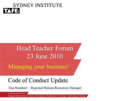Head Teacher Forum 23 June 2010 Managing your business! Code of Conduct Update Tina Renshaw – Regional Human Resources Manager.