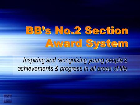 BB's No.2 Section Award System Inspiring and recognising young people's achievements & progress in all areas of life.