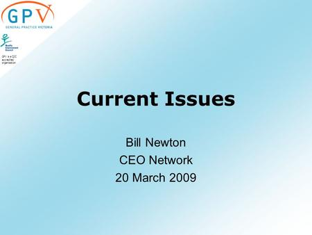 GPV is a QIC accredited organisation Current Issues Bill Newton CEO Network 20 March 2009.