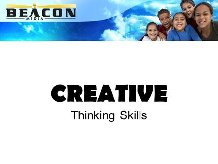 CREATIVE Thinking Skills. CREATIVITY Looks like… Sounds like... Feels like… Thinks like…