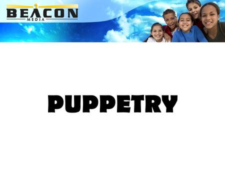 PUPPETRY. PUPPETRY AS A CREATIVE ARTFORM Students enjoy puppetry because they are able to use their creative talents. Students can: Make their own puppet.
