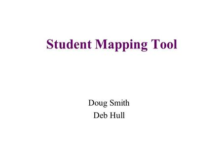 Student Mapping Tool Doug Smith Deb Hull. The student mapping tool... -was originally designed to identify students at risk of early school leaving -draws.
