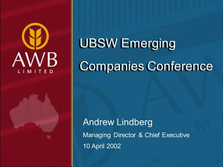 Andrew Lindberg Managing Director & Chief Executive 10 April 2002 UBSW Emerging Companies Conference.