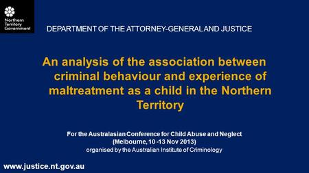 An analysis of the association between criminal behaviour and experience of maltreatment as a child in the Northern Territory For the Australasian Conference.