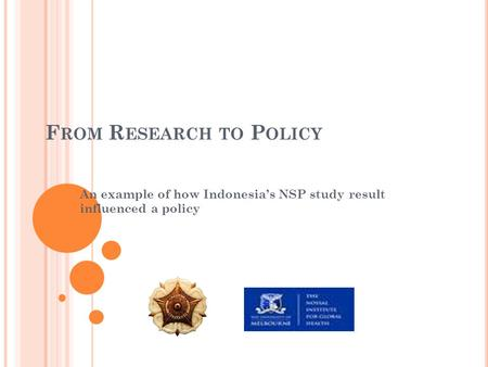 F ROM R ESEARCH TO P OLICY An example of how Indonesia's NSP study result influenced a policy.