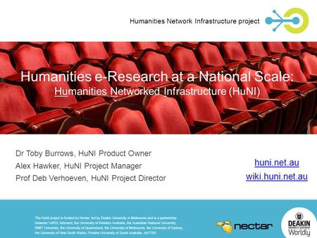 Humanities e-Research at a National Scale: Humanities Networked Infrastructure (HuNI) Humanities Network Infrastructure project Dr Toby Burrows, HuNI Product.