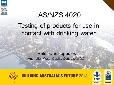 HEADING size 54 Arial TEXT size no small than 28 Arial SUB-HEADING size 44 Arial AS/NZS 4020 Testing of products for use in contact with drinking water.