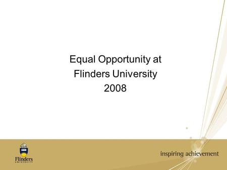 Equal Opportunity at Flinders University 2008. No Bullying at Flinders Respectful relationships require that all people are treated with integrity and.