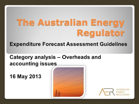 The Australian Energy Regulator Expenditure Forecast Assessment Guidelines Category analysis – Overheads and accounting issues 16 May 2013.