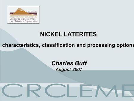 NICKEL LATERITES characteristics, classification and processing options Charles Butt August 2007.