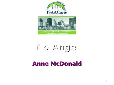 1 No Angel Anne McDonald. 2 Last year two cases came up in the media in which children without speech were treated as having no opinions of their own.