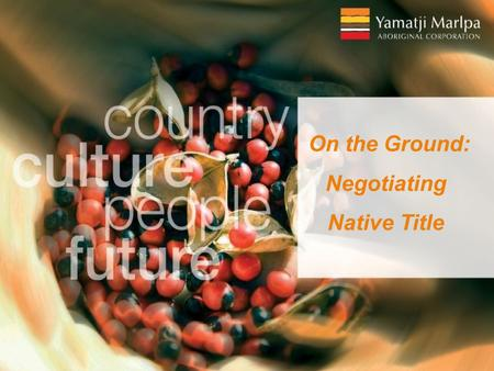 On the Ground: Negotiating Native Title. Yamatji Marlpa Aboriginal Corporation (YMAC) is the native title representative body for the Pilbara, Murchison.