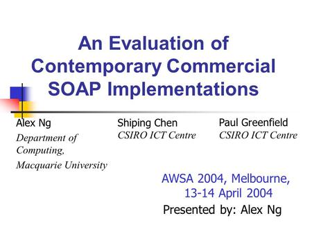 An Evaluation of Contemporary Commercial SOAP Implementations Presented by: Alex Ng Alex Ng Department of Computing, Macquarie University Shiping Chen.