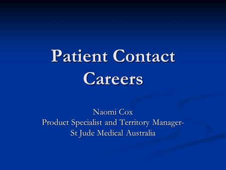 Patient Contact Careers Naomi Cox Product Specialist and Territory Manager- St Jude Medical Australia.